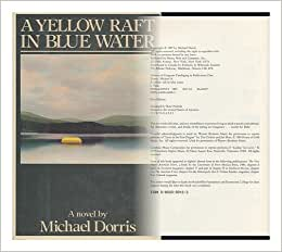 an analysis of michael dorris yellow raft in blue waters I have not failed i've just found 10,000 ways that won't work this quotation from thomas edison is an excellent representation of the three narrators in michael dorris' novel, a yellow raft in blue water.