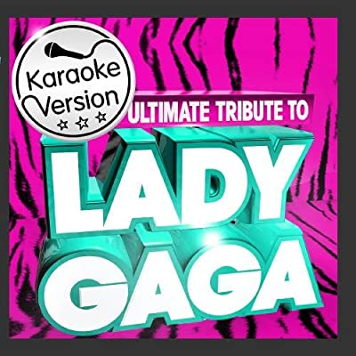 Ultimate Karaoke Tribute to Lady Gaga ! - The Best of Lady Gaga ( Deluxe Version )