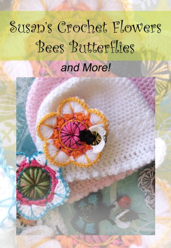 Susan's Crochet Flowers, Bees, Butterflies and More!