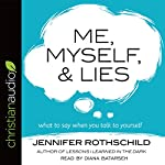 Me, Myself, and Lies: What to Say When You Talk to Yourself | Jennifer Rothschild