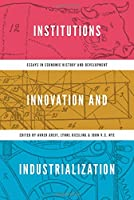 Institutions, Innovation, and Industrialization - Essays in Economic History and Development