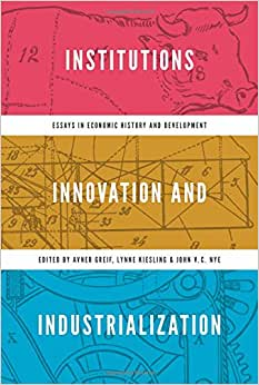 Institutions, Innovation, And Industrialization: Essays In Economic History And Development