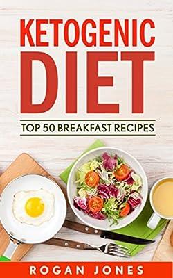 Ketogenic Diet: Top 50 Breakfast Recipes (Recipes, Ketogenic Recipes, Ketogenic, Diet, Weight Loss, Weight Loss Diet)