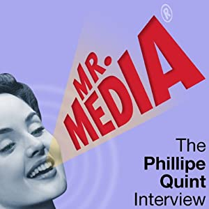 Mr. Media: The Philippe Quint Interview | [Philippe Quint]