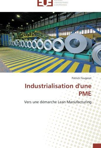 Industrialisation d'une PME: Vers une démarche Lean Manufacturing (French Edition)
