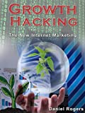 Growth Hacking: The New Internet Marketing (How To Build Virality Into Your Business) (The Ultimate eBook Series To Get Massive Internet Marketing Success)