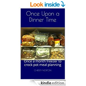 Once Upon a Dinner Time (Once a month freezer to crock pot meal planning Book 1)
