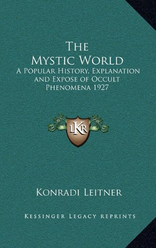 The Mystic World: A Popular History, Explanation and Expose of Occult Phenomena 1927