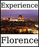 Experience Florence: a travel guide (2011)
