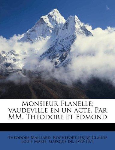 Monsieur Flanelle; vaudeville en un acte. Par MM. Theodore et Edmond  [Maillard, Theodore] (Tapa Blanda)