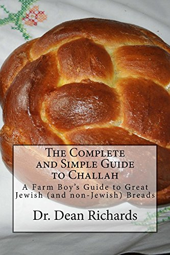 The Complete and Simple Guide to Challah: A Farm-Boy's Guide to Great Jewish (and non-Jewish) Breads by Dean Richards