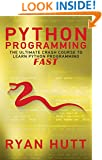 Python: Learn Python FAST - The Ultimate Crash Course to Learning the Basics of the Python Programming Language In No Time (Python, Python Programming, Python Course, Python Development Book 1)