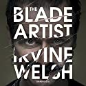 The Blade Artist Audiobook by Irvine Welsh Narrated by Tam Dean Burn