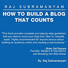How to Build a Blog that Counts: The Most Comprehensive Guide to Building a Blog or E-commerce Site (       UNABRIDGED) by Raj Subramanyam Narrated by Thomas M. Baradziej