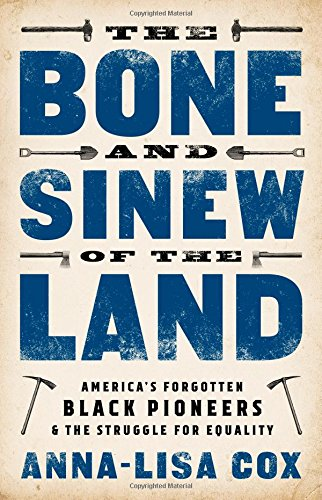The Bone and Sinew of the Land Americas Forgotten Black Pioneers and the Struggle for Equality [Cox, Anna-Lisa] (Tapa Dura)