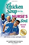 img - for Chicken Soup for the Nurse's Soul: Second Dose: More Stories to Honor and Inspire Nurses (Chicken Soup for the Soul) book / textbook / text book