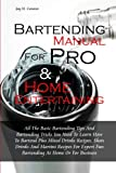 img - for Bartending Manual for Pro & Home Entertaining: All The Basic Bartending Tips And Bartending Tricks You Need To Learn How To Bartend Plus Mixed Drinks ... Expert Fun Bartending At Home Or For Business book / textbook / text book