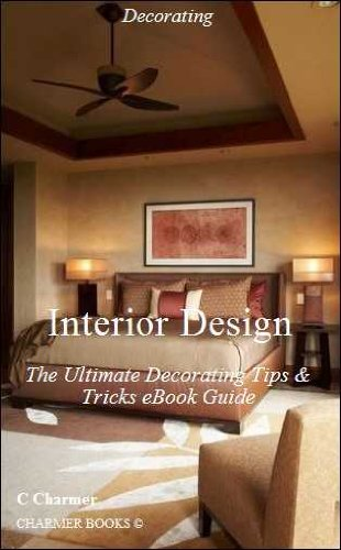 Interior Design: The Ultimate Decorating Tips & Tricks eBook Guide – (Do It Your Self) – (Design) – (Hobbies & Crafts) – (Interior Design Books) – (Crafts, Hobbies & Home) – (Arts) – (Nonfiction)