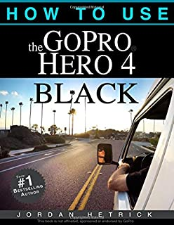 Book Cover: How To Use The GoPro Hero 4 Black