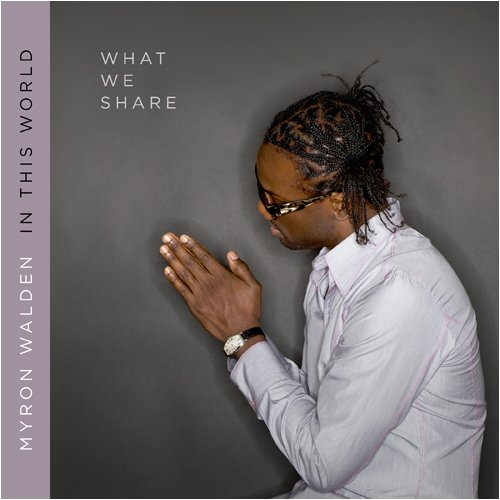 What We Share by Myron Walden In This World