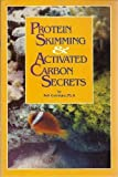 img - for Protein Skimming & Activated Carbon Secrets by Goemans, Bob (1999) Paperback book / textbook / text book