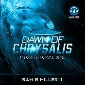 Dawn of Chrysalis: The Origin of F.O.R.C.E., Book 2   Sam B. Miller II