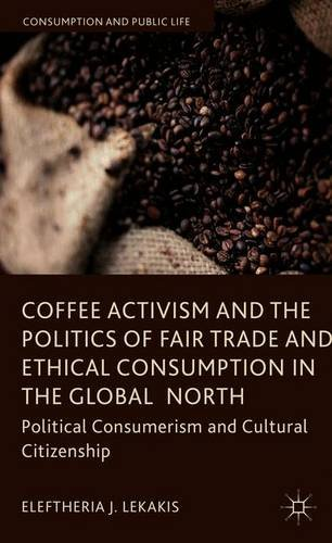 Coffee Activism and the Politics of Fair Trade and Ethical Consumption in the Global North: Political Consumerism and Cu