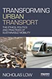 img - for Transforming Urban Transport: The Ethics, Politics and Practices of Sustainable Mobility book / textbook / text book