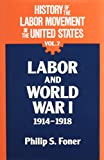 History of the Labor Movement in the United States: Labor and World War I, 1914-1918 (0717806278) by Philip S. Foner