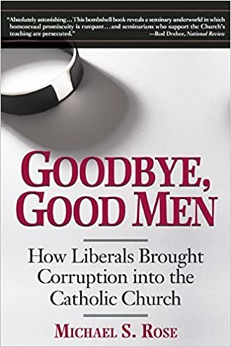 Goodbye, Good Men: How Liberals Brought Corruption into the Catholic Church written by Michael S. Rose