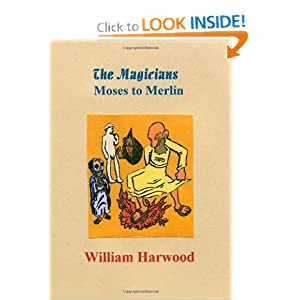 The Magicians: Moses to Merlin by William Harwood