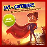 Childrens Book : Leo SuperHero - A Sunday Morning Adventure (Great bedtime story for kids) (Motivation Book) (Ages 4-9)