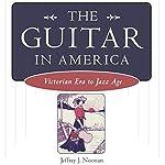The Guitar in America: Victorian Era to Jazz Age | Jeffrey J. Noonan