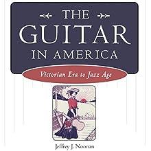 The Guitar in America: Victorian Era to Jazz Age (       UNABRIDGED) by Jeffrey J. Noonan Narrated by Jack Chekijian