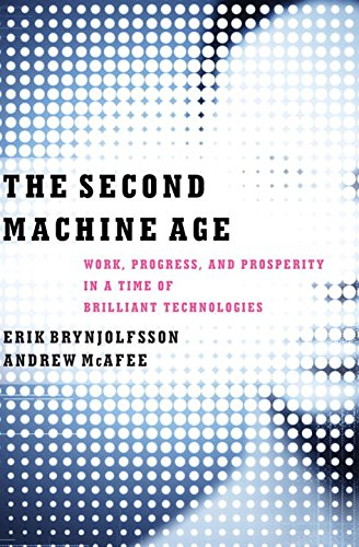 Second Machine Age  : Work, Progress, and Prosperity in a Time of Brilliant Technologies