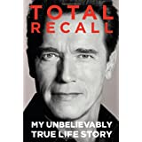 Total Recall: My Unbelievably True Life Storyby Arnold Schwarzenegger