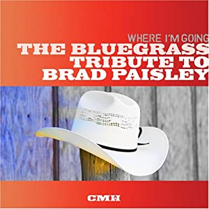 Where Im Going: Bluegrass Trib Brad Paisley