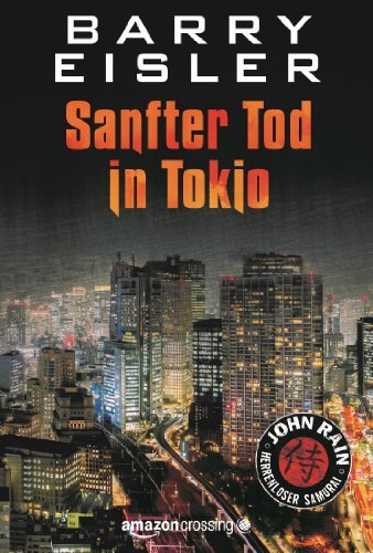 Barry Eisler - Sanfter Tod in Tokio (John Rain - herrenloser Samurai, Buch 1) (German Edition)