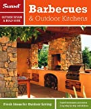 Sunset Outdoor Design & Build: Barbecues & Outdoor Kitchens: Fresh Ideas for Outdoor Living (Sunset Outdoor Design & Build Guides)