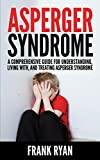 img - for Asperger Syndrome: A Comprehensive Guide For Understanding, Living With, And Treating Asperger Syndrome book / textbook / text book