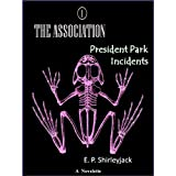 The Association 1: President Park Incidentsby E. P. Shirleyjack