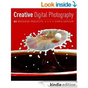 Creative Photography: 52 Weekend Projects: Get the secrets behind creative techniques your camera manual won't teach you!