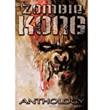 img - for [ Zombie Kong - Anthology [ ZOMBIE KONG - ANTHOLOGY ] By Daley, James Roy ( Author )Mar-20-2012 Paperback by Daley, James Roy ( Author ) Mar-2012 Paperback ] book / textbook / text book