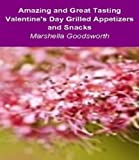Amazing and Great Tasting Valentine s Day Grilled Appetizers and Snacks