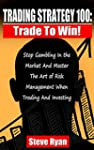 Trading Strategy 100: Trade To Win: S...