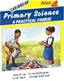 img - for Caribbean Primary Science: Bk. 4: A Practical Course book / textbook / text book