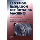 Electrical Insulation for Rotating Machines: Design, Evaluation, Aging, Testing, and Repair ~ Greg Stone