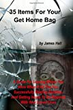img - for 35 Items For Your Get Home Bag: A Guide For Leaving Where You Were When It Hit The Fan, Successfully Eluding Zombies, And Getting Home To Be Rejoined With Your Loved Ones book / textbook / text book