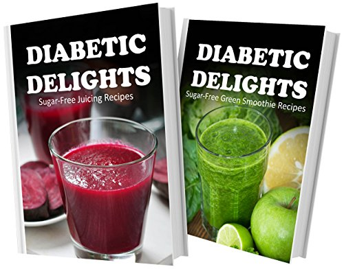 Sugar-Free Juicing Recipes And Sugar-Free Green Smoothie Recipes: 2 Book Combo (Diabetic Delights) front-617289