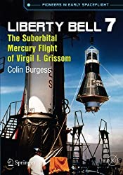 Liberty Bell 7: The Suborbital Mercury Flight of Virgil I. Grissom (Springer Praxis Books)